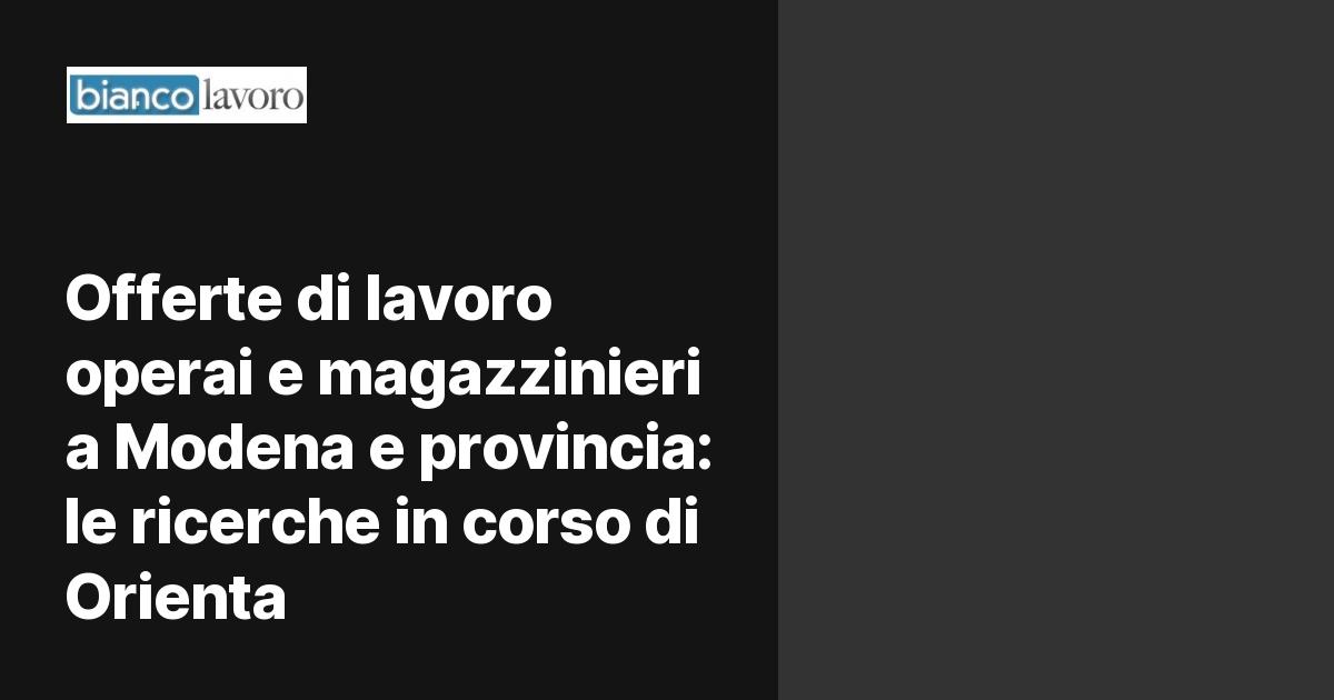 Offerte di lavoro operai e magazzinieri a Modena e ...